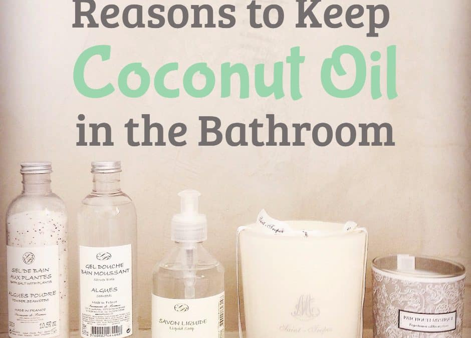 Why Every Home Should Have Coconut Oil in the Bathroom