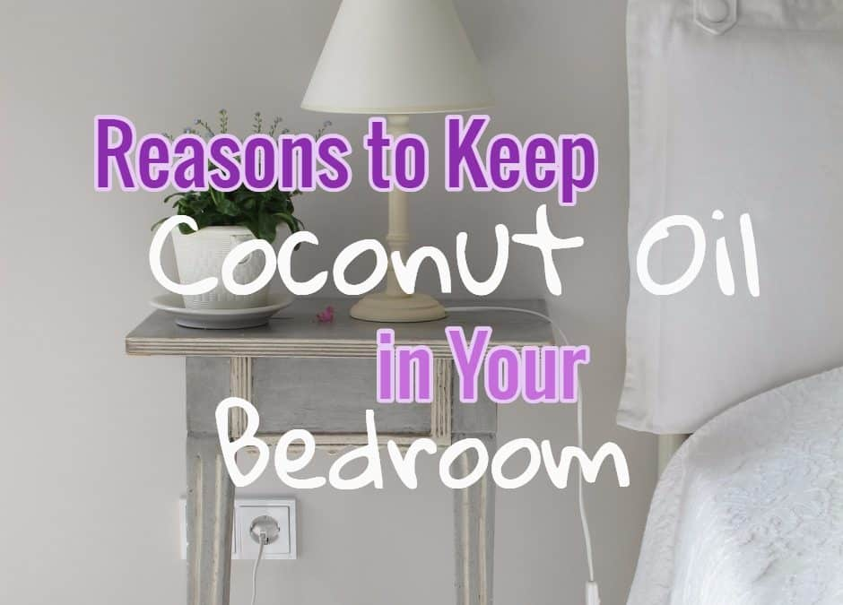 4 Reasons to Keep Coconut Oil in the Bedroom