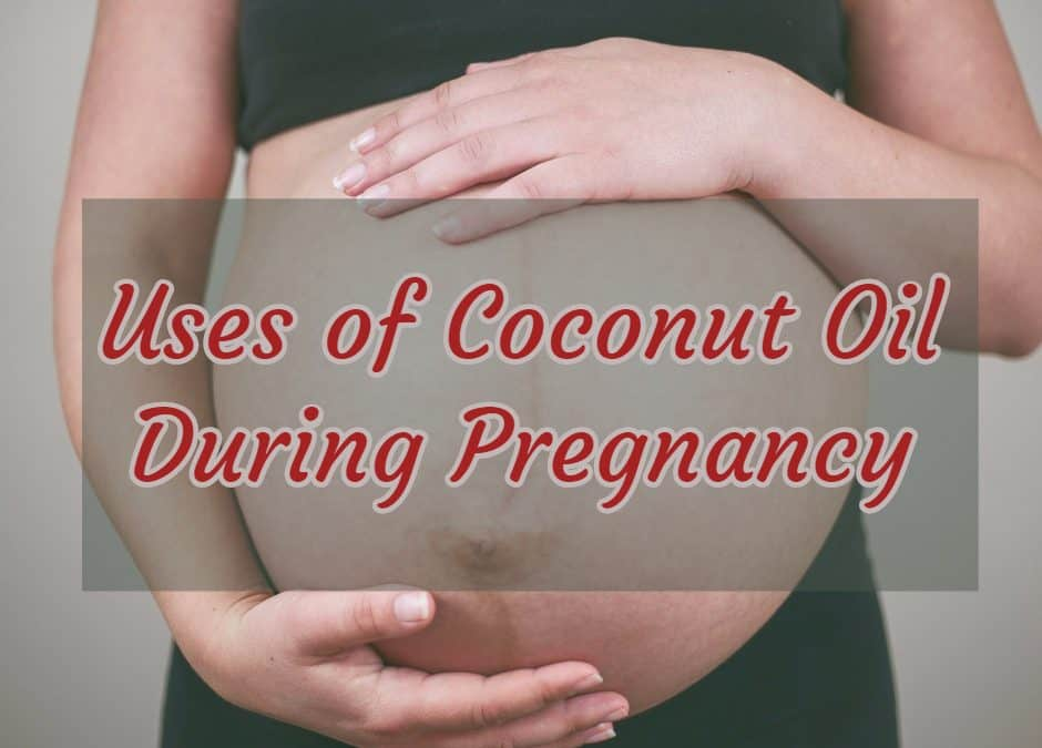 10 Nourishing Uses of Coconut Oil During Pregnancy