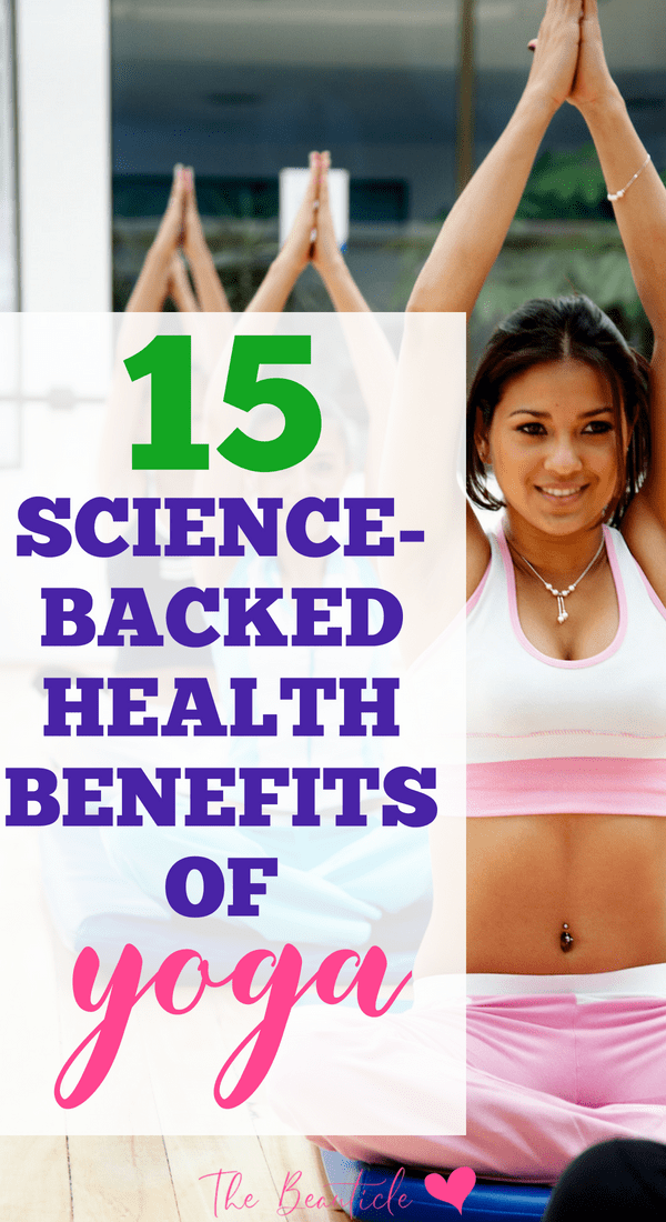 Health benefits of yoga backed by science. 15 benefits of yoga and counting helping you to relieve everything from chronic pain and mental fatigue. This is why you should practice yoga daily.