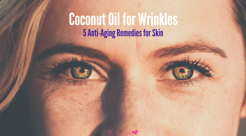 Coconut Oil For Wrinkles – How to Get Its Anti-Aging Benefits
