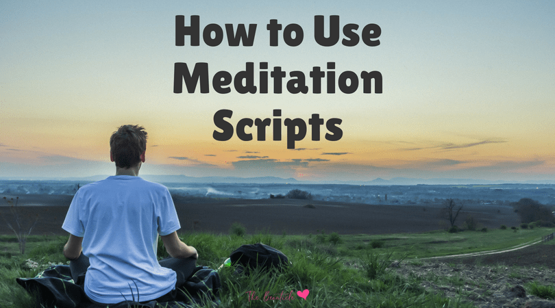 How to Use Meditation Scripts to Deepen Your Practice + Free Nature Meditation