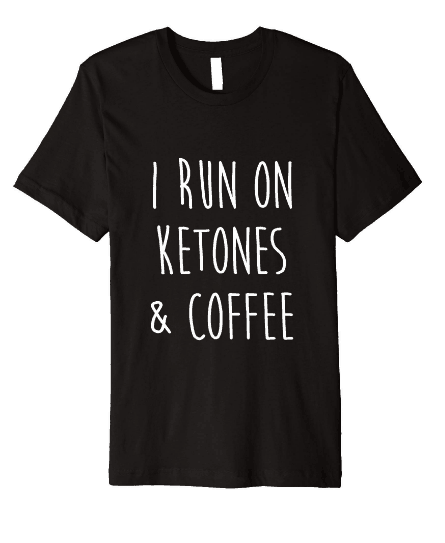 I run on ketones and coffee keto t-shirt