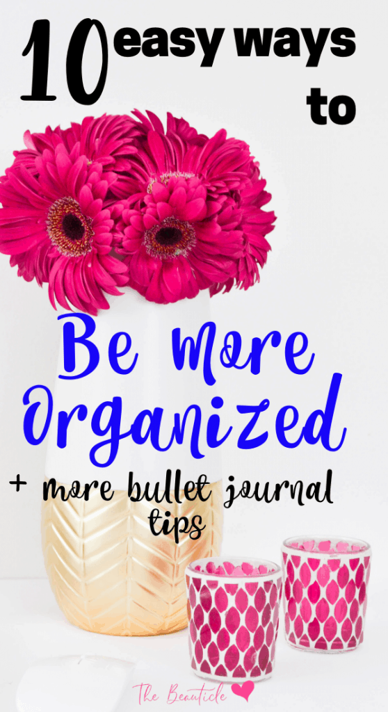 How to be more organized in 10 easy steps. Turn organization into a life habit by using your bullet journal to schedule time better. Easy organization ideas for better time management.
