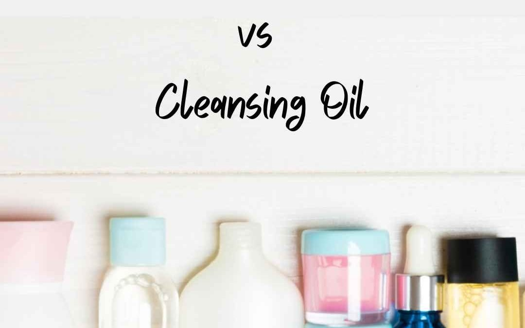 Cleansing Balm vs Oil: The Best Choice for Your Skin